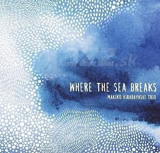 CD Makiko Hirabayashi Trio – Where The Sea Breaks