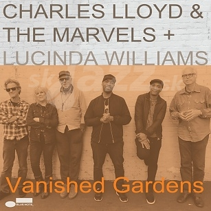 CD Charles Lloyd & The Marvels + Lucinda Williams – Vanished Gardens
