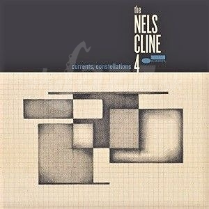 CD The Nels Cline 4 – Currents, Constellation