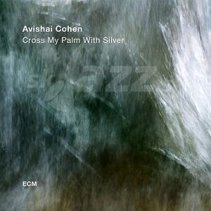 CD Avishai Cohen – Cross my palm with silver
