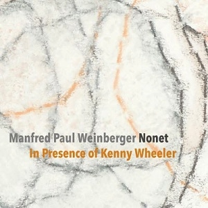 CD Manfred Paul Weinberger Nonet - In Presence of Kenny Wheeler