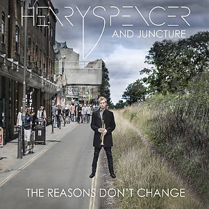 CD Henry Spencer and Juncture – The Reasons Don't Change